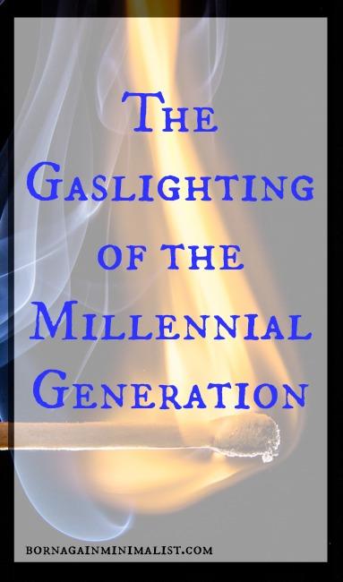 The Gaslighting of the Millennial Generation – Born Again Minimalist
